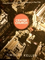 "Center Church ""Doing Balanced, Gospel-Centered Ministry in the City"""